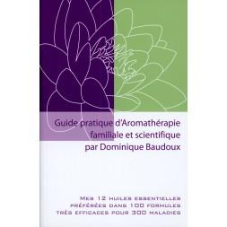 Guide pratique d'Aromathérapie familiale et scientifique